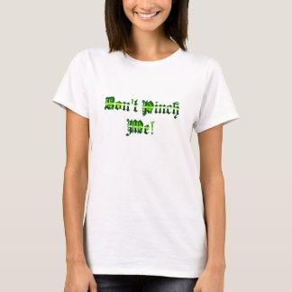 Klemmen Sie mich nicht! Der T - Shirt der Frauen
