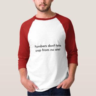 Klempner nehmen nicht Misten von niemandem! T-Shirt