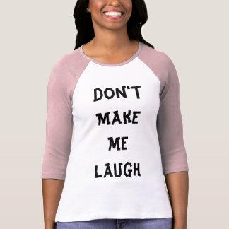 Lassen Sie mich nicht lustigen T - Shirt lachen