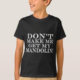 Lassen Sie mich nicht meine Mandoline erhalten T-Shirt
