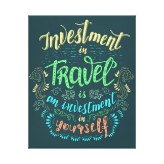Leinwand-Druck - Reise ist Investition in selbst Leinwanddruck