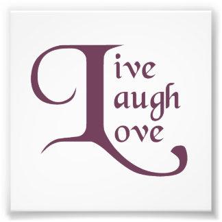 Live, Lachen, Liebe Fotografische Drucke
