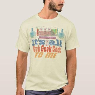 Lustig ist es aller Geek zu mir T - Shirt