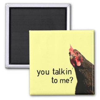 Lustiges Haltungs-Huhn - Sie talkin zu mir? Quadratischer Magnet