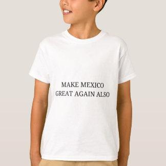 Machen Sie Mexiko groß wieder auch T-Shirt