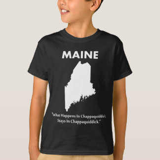 Maine - was in Chappaquiddick… geschieht T-Shirt