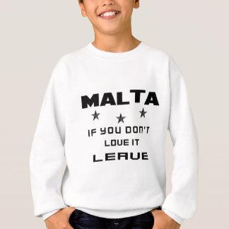Malta, wenn Sie nicht Liebe es tun, verlassen Sweatshirt