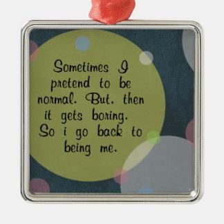 Manchmal täusche ich vor, normales Zitat-Kreis-Mod Silbernes Ornament