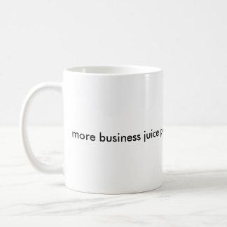Mehr Geschäfts-Saft bitte Tasse