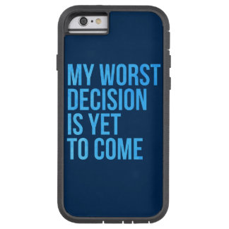 Meine schlechteste Entscheidung ist, schon zu Tough Xtreme iPhone 6 Hülle