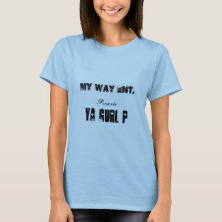 Meine Weise HNO., Geschenke: , Ya Gurl P T-Shirt