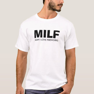 MILF - MAN I LOVE FIREWORKS T-Shirt