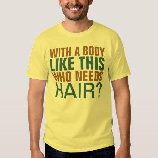 Mit einem Körper mögen Sie dieses, das Haar Tshirts