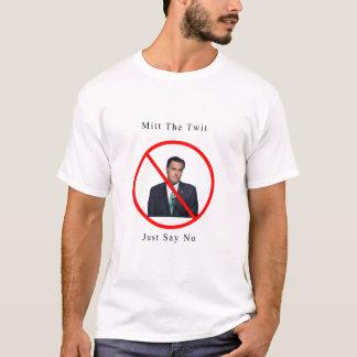 Mitt der Twit: Sagen Sie einfach nein T-Shirt