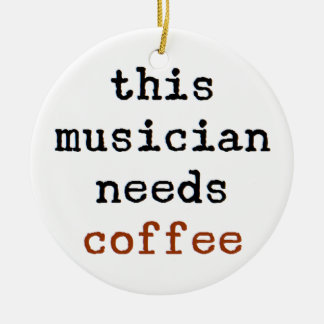 Musiker benötigt Kaffee Keramik Ornament