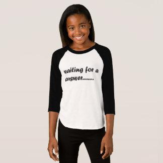 Naiting für ein Antwortt-shirt T-Shirt