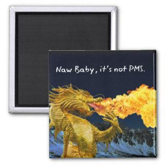 Naw Baby sein nicht PMS lustiger Magnet Quadratischer Magnet