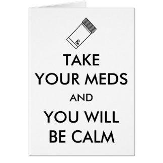 Nehmen Sie Ihr Meds und Sie sind ruhig Karte