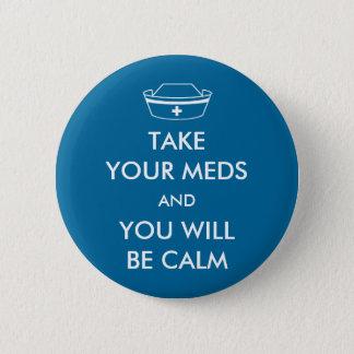Nehmen Sie Ihr Meds und Sie sind ruhig Runder Button 5,1 Cm