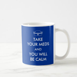 Nehmen Sie Ihr Meds und Sie sind ruhig Tasse