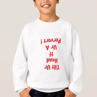 Neigung Ur Kopf wenn Pervert Sweatshirt