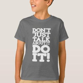 Nicht einfach sprechen Sie tun es weiße T-Shirt