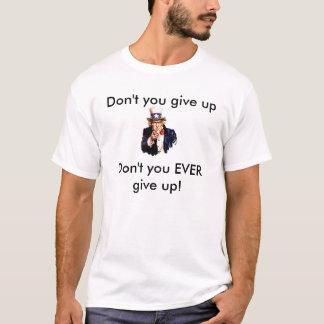 Nicht ' geben Sie auf T-Shirt