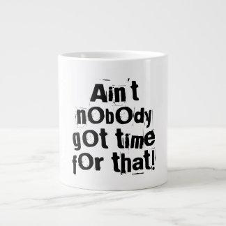 Nicht ist niemand erhaltene Zeit für diese Extragroße Tasse