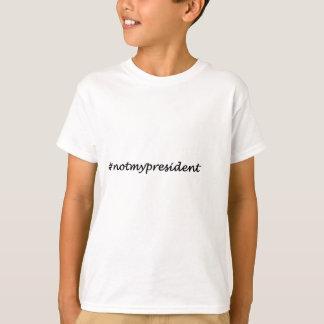 nicht mein Präsident # T-Shirt