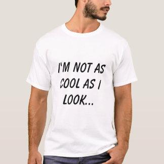 Nicht, wie cool T-Shirt