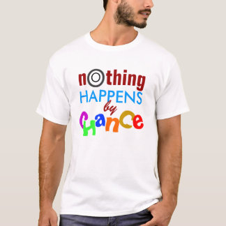 Nichts geschieht zufällig T-Shirt