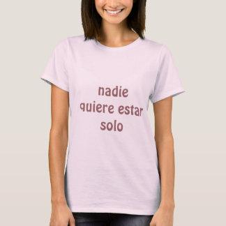 Niemand will, um einsam zu sein T-Shirt