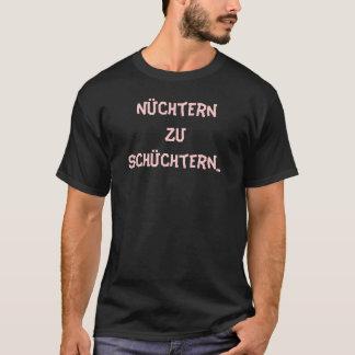 Nüchtern zu schüchtern...besoffen zu offen T-Shirt