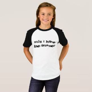 Nur ich habe den Antworttext T-Shirt