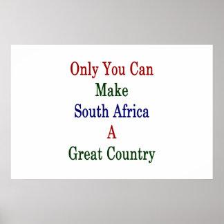 Nur Sie können Südafrika ein großes Land machen Poster
