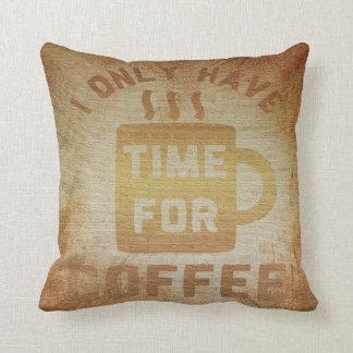 Nur Zeit für Kaffee-Kissen Kissen