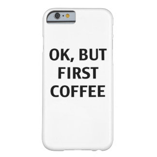O.K., aber erster Kaffee. Fall Barely There iPhone 6 Hülle
