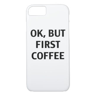 O.K., aber erster Kaffee. Fall iPhone 7 Hülle
