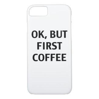 O.K., aber erster Kaffee. Fall iPhone 8/7 Hülle