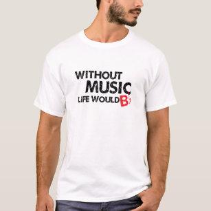 Ohne das Musik-Leben wurde B (seien Sie), flach T-Shirt