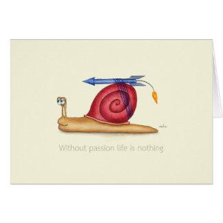 Ohne Leidenschaft ist das Leben nichts Karte