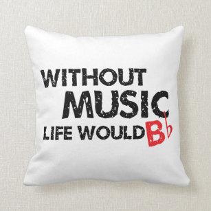 Ohne Musik wurde das Leben flaches B Kissen