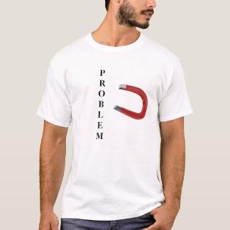 Problem-Magnet-lustiger T - Shirt