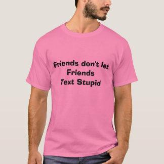Retten Sie Ihre Freunde von simsen, wenn dumm T-Shirt