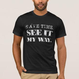 Retten Sie Zeit. Sehen Sie sie meine Weise T-Shirt