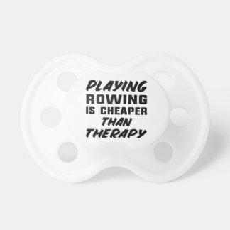 Rudersport zu spielen ist billiger als Therapie Schnuller