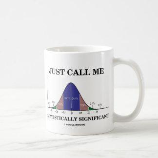 Rufen Sie mich einfach statistisch bedeutend an Tasse