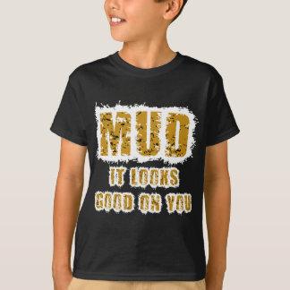 Schlamm schaut auf Ihnen gut T-Shirt