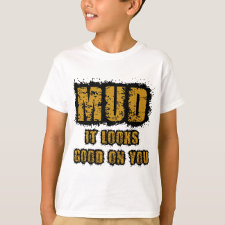 Schlamm, schaut es auf Ihnen gut T-Shirt