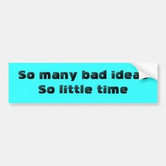 Schlechte Ideen, wenig Zeitaufkleber Autoaufkleber